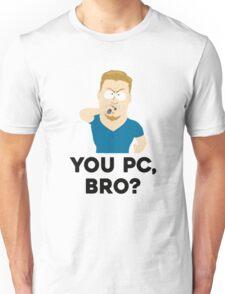 You PC, bro? Unisex T-Shirt