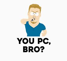 You PC, bro? Unisex T-Shirt