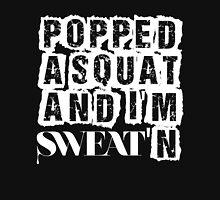 Popped a squat and I'm Sweat'N (woo!) Unisex T-Shirt