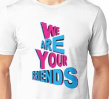 We Are Your 3D Friends! Unisex T-Shirt
