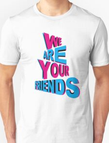 We Are Your 3D Friends! T-Shirt