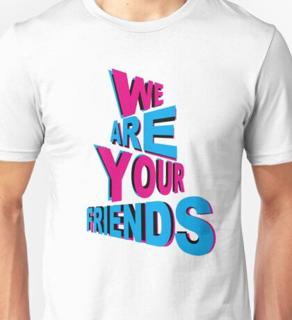 We Are Your 3D Friends! Unisex T-Shirt