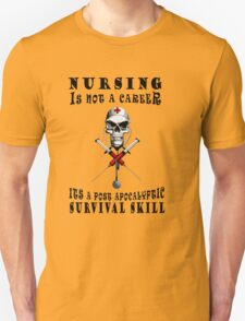 NURSING IS NOT A CAREER ITS A POST APOCALYPTIC SURVIVAL SKILL T-Shirt