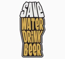 Save Water Drink Beer by Style-O-Mat