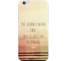 the journey never ends, this is just the beginning iPhone Case/Skin