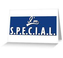 I'm S.P.E.C.I.A.L. Greeting Card