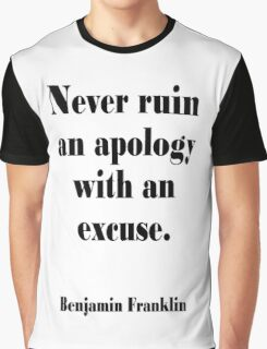 AMERICAN, Benjamin, Franklin, Never ruin an apology with an excuse. Graphic T-Shirt