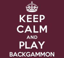 Keep Calm and Play Backgammon by Yiannis  Telemachou