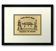 This Man Was Talked To Death Framed Print