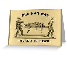 This Man Was Talked To Death Greeting Card