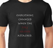 Everything changed when the Fire Nation attacked. (Shirt) Unisex T-Shirt