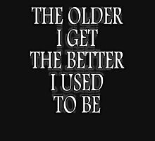 AGE, THE OLDER I GET, THE BETTER I USED TO BE. WHITE ON BLACK Unisex T-Shirt