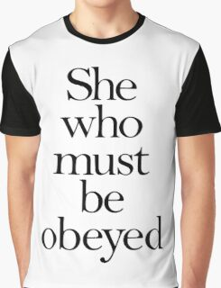 SHE, She who must be obeyed! My Wife? Lady in Charge? Graphic T-Shirt