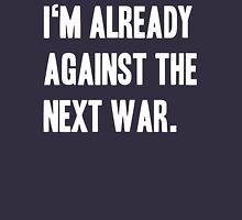 I'm already against the next war. Unisex T-Shirt