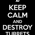 Keep Calm and Destroy Turrets by aizo