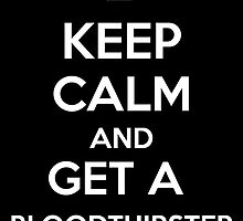 Keep Calm an Get a Bloodthirster by aizo