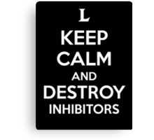 Keep Calm and Destroy Inhibitors Canvas Print