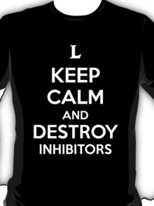 Keep Calm and Destroy Inhibitors T-Shirt