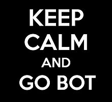 Keep Calm and Go Bot by aizo