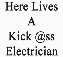 Here Lives A Kick Ass Electrician  by supernova23