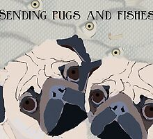 Sending Pugs and Fishes (hugs and kisses) by Amy Hadden