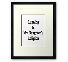 Running Is My Daughter's Religion  Framed Print