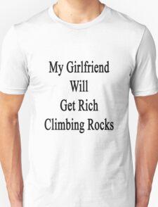 My Girlfriend Will Get Rich Climbing Rocks Unisex T-Shirt
