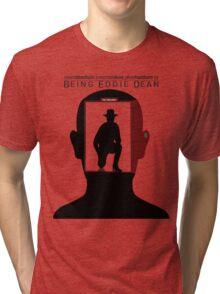 Being Eddie Dean Tri-blend T-Shirt