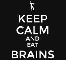 Keep Calm And Eat Brains by Phaedrart