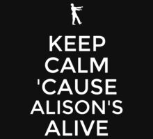 Keep Calm 'Cause Alison's Alive by Phaedrart