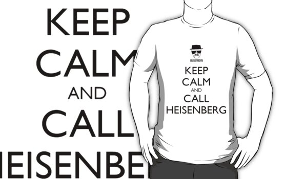 Keep Calm And Call Heisenberg by Phaedrart
