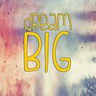 Dream BIG. by LewisJamesMuzzy
