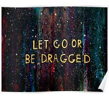 Let Go or Be Dragged Poster
