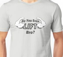 Do You Even Lift Unisex T-Shirt