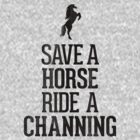 Save a Horse, Ride a Channing by RexLambo
