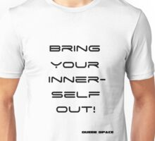 Bring your inner self out Unisex T-Shirt