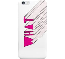 What. iPhone Case/Skin
