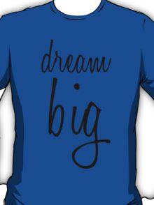 Dream BIG. T-Shirt