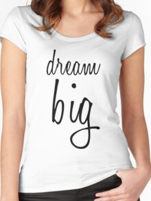 Dream BIG. Women's Fitted Scoop T-Shirt