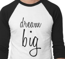 Dream BIG. Men's Baseball ¾ T-Shirt