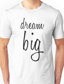 Dream BIG. Unisex T-Shirt
