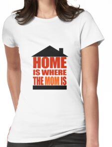Home is where the Mom is T-Shirt