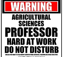 Warning Agricultural Sciences Professor Hard At Work Do Not Disturb by cmmei