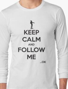 Keep Calm and Follow Me (Black Text) Long Sleeve T-Shirt