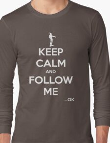 Keep Calm and Follow Me (White Text) Long Sleeve T-Shirt