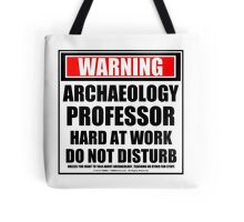 Warning Archaeology Professor Hard At Work Do Not Disturb Tote Bag