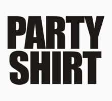 PARTY SHIRT by digerati