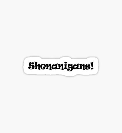 Shenanigans! Sticker