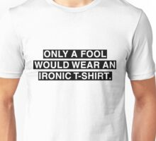 Irony At Its Finest Unisex T-Shirt