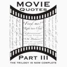 Movie Quotes (Tee shirt) the trilogy is now complete by Stephen Knowles